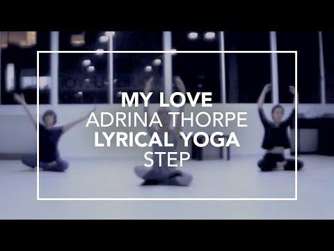 My Love (Adrina Thorpe) | Lyrical Yoga (Step)