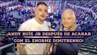 ¡Andy Ruíz Jr acabo con Dimitrenko en Los Angeles y pide a los mejores!