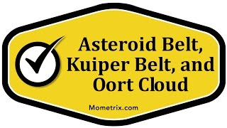Asteroid Belt, Kuiper Belt, and Oort Cloud