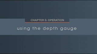 Chapter 5. 1 Using the Depth Gauge
