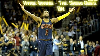Kyrie Irving - The Show Goes On - 2016
