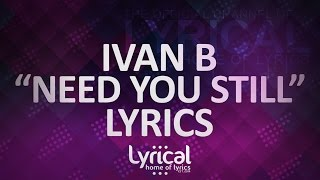 Ivan B - Need You Still (ft. Keith Fontano)(Prod. Kevin Peterson) Lyrics