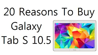 20 Reasons To Buy Samsung Galaxy Tab S 10.5 Inch: Expert Review