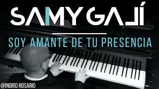 Samy Galí Piano - Soy Amante De Tu Presencia (Solo Piano Cover | Ingrid Rosario)
