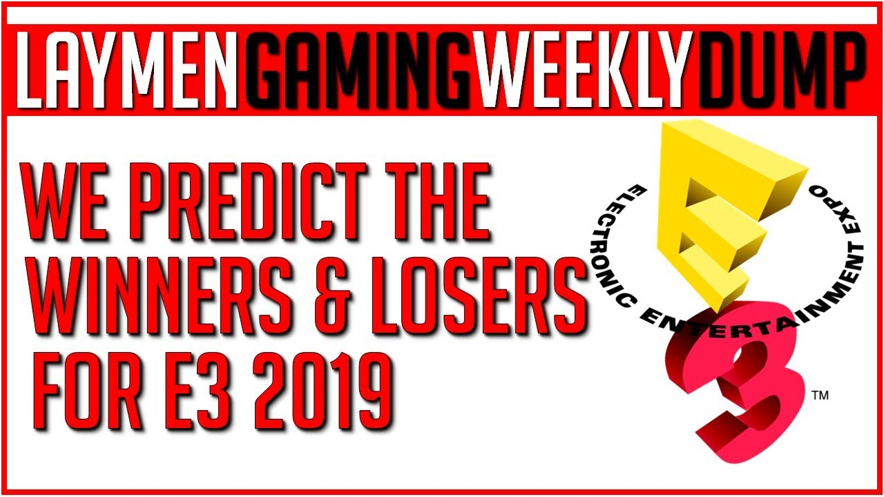 The Laymen E3 Pre-Show: Our Hottest Takes Ahead Of The Biggest Week In Gaming