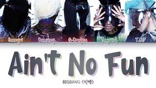 BIGBANG (빅뱅) - AIN'T NO FUN (Color Coded Lyrics Eng/Rom/Han/가사)