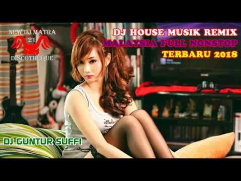 DJ HOUSE MUSIC REMIX | MUSIK FULL NONSTOP MALAYSIA TERBARU 2018 | DJ MATRA 21