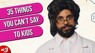 35 Things You Can't Say To Kids