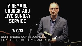 Vineyard Church ABQ Live Sunday Service 3/21/21 - Unintended Consequences