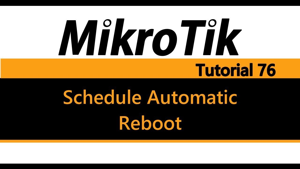 MikroTik Tutorial 76 - Schedule an automatic reboot of your router