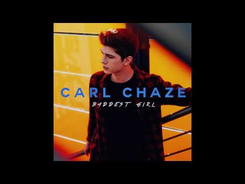 Carl Chaze - Baddest Girl [Official Audio]