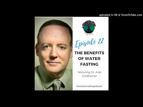 Dr. Alan Goldhamer: The Benefits of Water Fasting | The Soul In Wonder Podcast #22