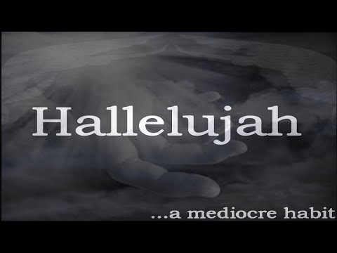 "…a mediocre habit - ""Hallelujah"" - Music Video [Audio]"