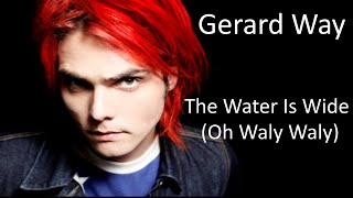 Gerard Way - The Water is Wide (Oh Waly Waly) LYRICS