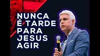 Pr. Cláudio Duarte   Nunca é tarde para Jesus agir
