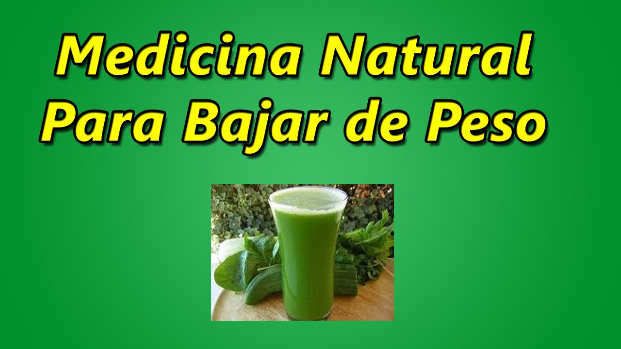 Medicina Natural Para Bajar De Peso - YouTube