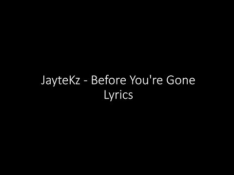 JayteKz  - Before You're Gone Lyrics