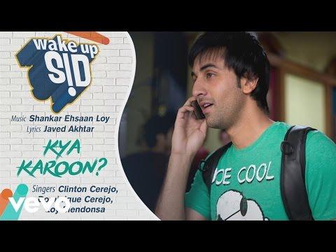 Kya Karoon? - Official Audio Song | Wake Up Sid | Shankar Ehsaan Loy | Javed Akhtar