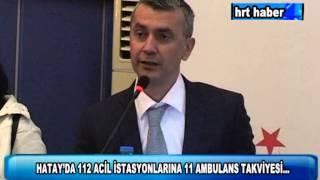 HATAY'DA 112 ACİL İSTASYONLARINA 11 AMBULANS TAKVİYESİ...