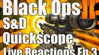 Black Ops 2: Search & Destroy Quickscope Live Reactions Episode 3