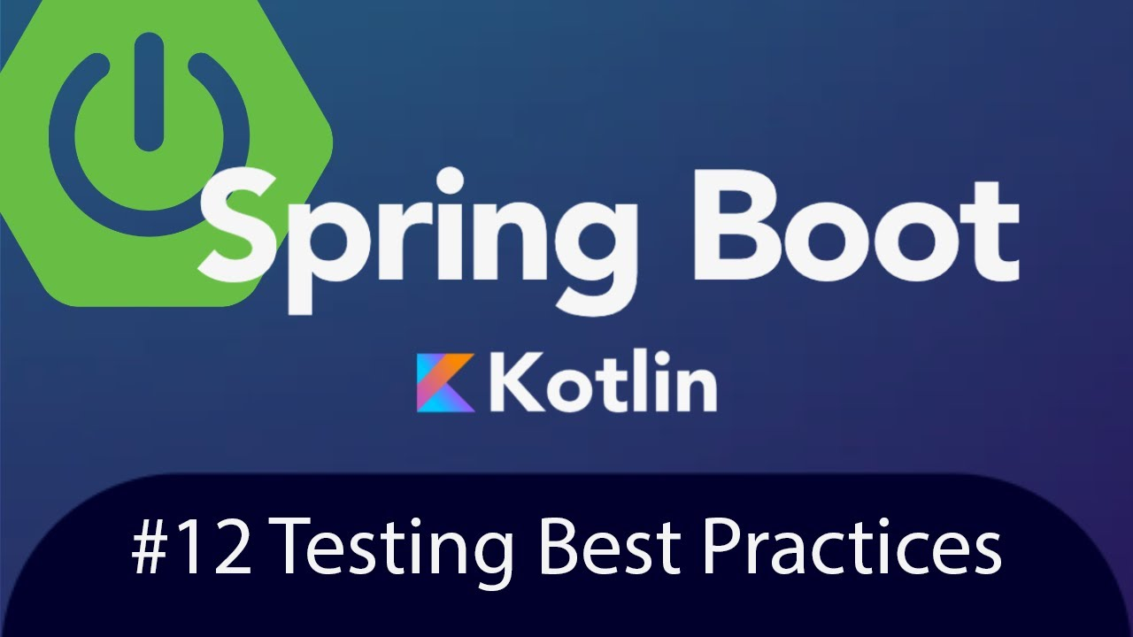 Spring Boot with Kotlin & JUnit 5 - Testing Best Practices - Tutorial 12