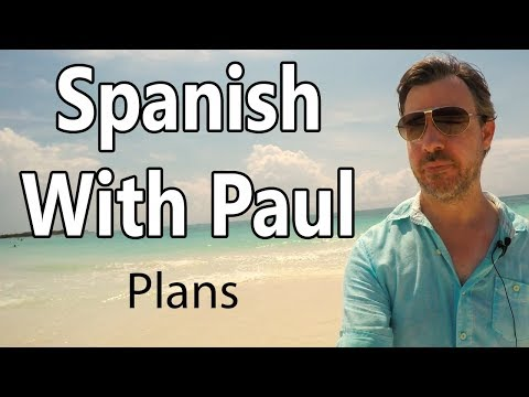 Talk About Your Plans - Learn Spanish With Paul