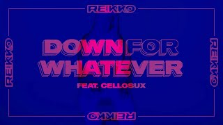 Reikko - Down For Whatever (ft. Cellosux) Official Music Video
