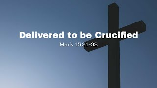 Delivered to be Crucified