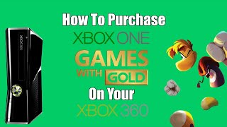 How To Purchase Xbox One Games With Gold On Your Xbox 360