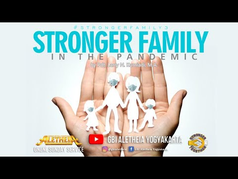 STRONGER FAMILY IN THE PANDEMIC - ONLINE SERVICE GBI ALETHEIA YOGYAKARTA Sunday 7 March 2021