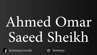 How To Pronounce Ahmed Omar Saeed Sheikh