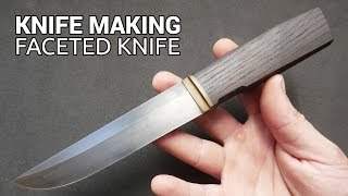 Knife Making - Faceted Knife