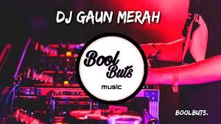 Dj Gaun Merah Viral Tik Tok Remix DJ Full Bass Santuy Enak | BoolButs Music