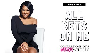All Bets On Me - Confessions of a WERKaholic