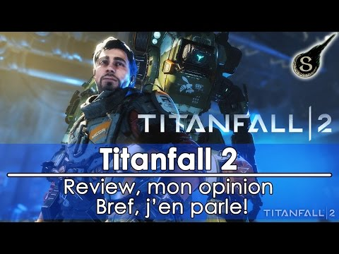 [FR]Titanfall 2 - Review/Mon opinion etc. Bref j'en parle!