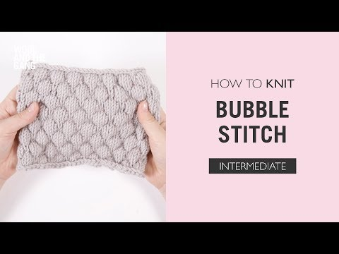 How To: Knit Bubble Stitch from YouTube · Duration:  4 minutes 31 seconds