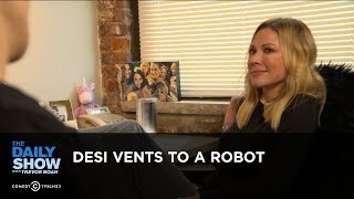 Exclusive - Desi Vents to a Robot | The Daily Show