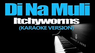 DI NA MULI - Itchyworms (KARAOKE VERSION) (Sid & Aya OST)