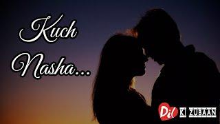 kuch nasha | best love shayari | romantic | whatsapp status | dil ki zubaan | [hindi/urdu] shayari