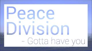 Gotta have you - Peace Division