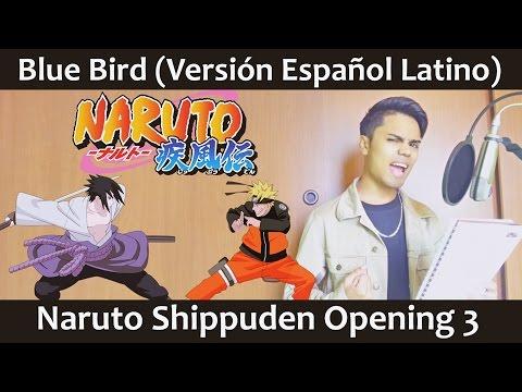 Blue Bird (Versión Español Latino) Naruto Shippuden OP3