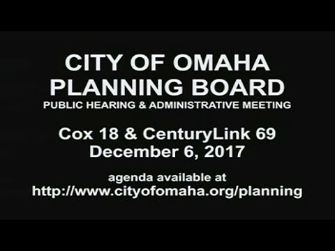 City of Omaha Planning Board Public Hearing and Administration December 6, 2017 meeting.