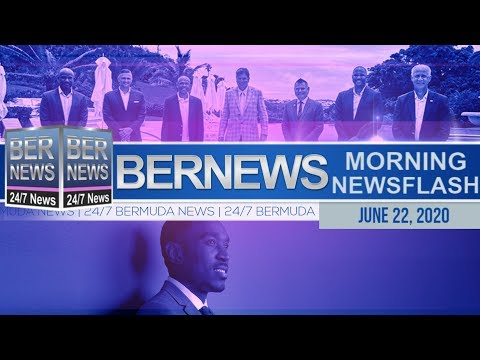Bermuda Newsflash For Monday, June 22, 2020