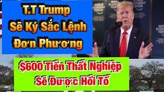 $600 Tiền Thất Nghiệp Sẽ Được Hồi Tố- T.T. Trump Sẽ Ký Sắc Lệnh Đơn Phương  Cuối Tuần Này???