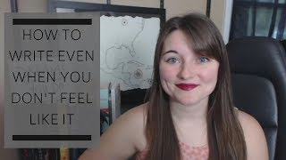 How to Write When You Don't Feel Like It