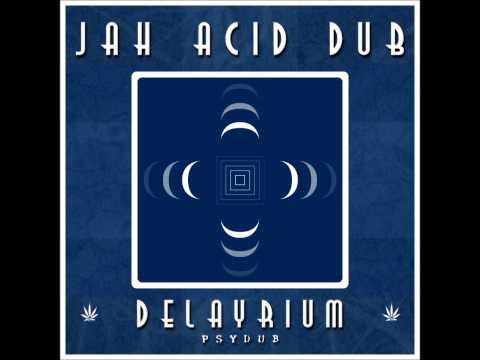 Jah Acid Dub - Delayrium [Full Album]