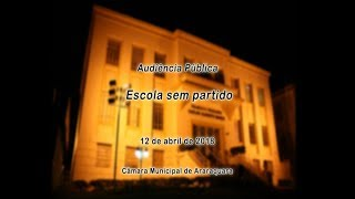 Audiência Pública - Programa Escola sem Partido 12/04/2018