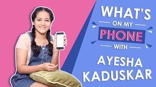 What's On My Phone With Ayesha Kaduskar | Phone Secrets Revealed | Exclusive