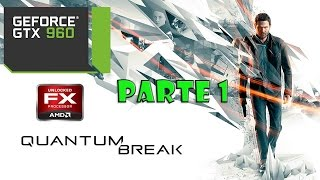 QUANTUM BREAK | Parte 1 | Gameplay PC | High Settings | FX 8350 | GTX 960 G1 4GB | 60FPS