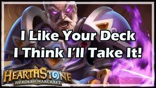 hearthstone i like your deck i think i ll take it